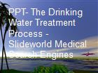PPT- The Drinking Water Treatment Process - Slideworld Medical Search Engines powerpoint presentation